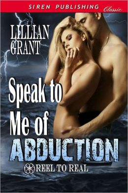 Speak to Me of Abduction [Reel to Real 1] (Siren Publishing Classic)