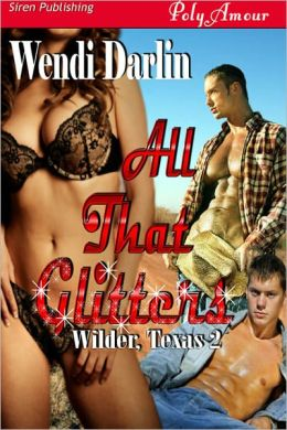 All That Glitters [Wilder, Texas 2] (Siren Publishing PolyAmour)