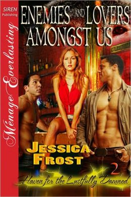 Enemies and Lovers Amongst Us [Haven for the Lustfully Damned 2] [The Jessica Frost Collection] (Siren Publishing Menage Everlasting)