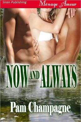 Now and Always (Siren Publishing Menage Amour)