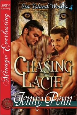 Chasing Lacie [Sea Island Wolves 4] [The Jenny Penn Collection] (Siren Publishing Menage Everlasting) (Sea Island Wolves: Siren Publishing Menage Everlasting)