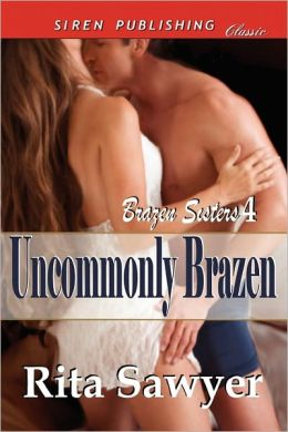 Uncommonly Brazen [Brazen Sisters 4] (Siren Publishing Classic)