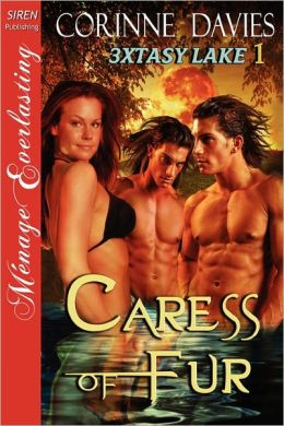 Caress Of Fur [3xtasy Lake 1] [The Corinne Davies Collection] (Siren Publishing Menage Everlasting)