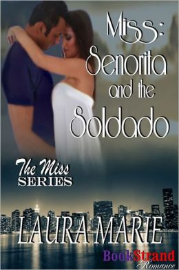Miss: Senorita and the Soldado [The Miss Series 2] (BookStrand Publishing Romance)