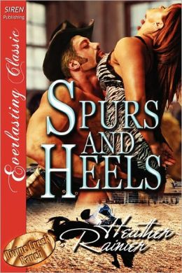 Spurs and Heels [Divine Creek Ranch 5] [The Heather Rainier Collection] (Siren Publishing Everlasting Classic)
