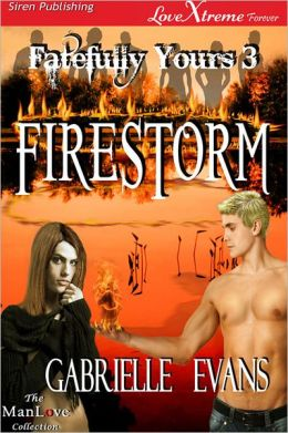 Firestorm [Fatefully Yours 3] (Siren Publishing LoveXtreme Forever ManLove - Serialized)