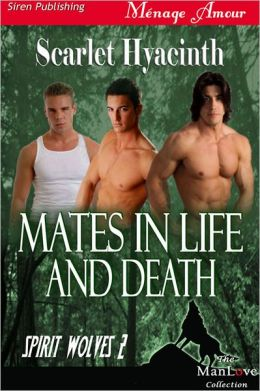 Mates in Life and Death [Spirit Wolves 2] (Siren Publishing Menage Amour ManLove)