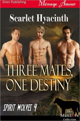 Three Mates, One Destiny [Spirit Wolves 4] (Siren Publishing Menage Amour ManLove)