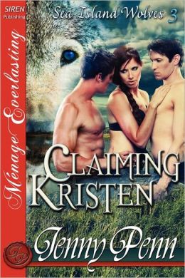 Claiming Kristen (Sea Island Wolves Series #3) (Siren Menage Everlasting Series: The Jenny Penn Collection)
