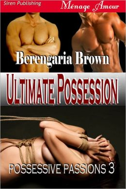 Ultimate Possession [Possessive Passions 3] (Siren Publishing Menage Amour)