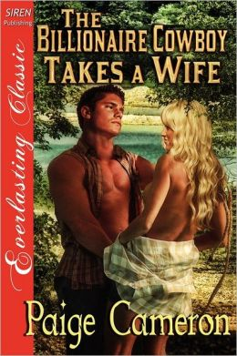 The Billionaire Cowboy Takes A Wife [Wives For The Western Billionaires 1 [The Paige Cameron Collection (Siren Publishing Everlasting Classic)
