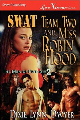 Swat Team Two And Miss Robin Hood [The Men Of Five-0 #2 (Siren Publishing Lovextreme Forever)