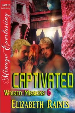 Captivated [Wicked Missions 6] (Siren Publishing Menage Everlasting)
