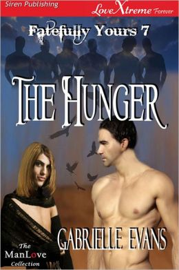 The Hunger [Fatefully Yours 7] (Siren Publishing LoveXtreme Forever ManLove)