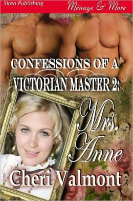 Confessions of a Victorian Master 2: Mrs. Anne [Confessions of a Victorian Master 2] (Siren Publishing Menage and More)