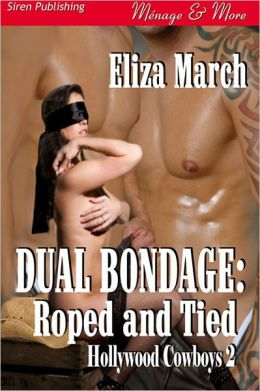 Dual Bondage: Roped and Tied [Hollywood Cowboys 2] (Siren Publishing Menage and More)