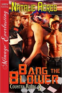 Bang the Blower [Country Roads 3] (Siren Publishing Menage Everlasting)