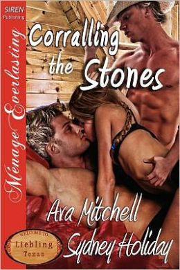 Corralling The Stones [Liebling, Texas 3] [The Ava Mitchell And Sydney Holiday Collection] (Siren Publishing Menage Everlasting)