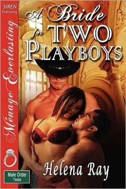 A Bride For Two Playboys [The Male Order, Texas Collection] [The Helena Ray Collection] (Siren Publishing Menage Everlasting)