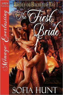 The First Bride [Brides Of Bachelor Bay 1] [The Sofia Hunt Collection] (Siren Publishing Menage Everlasting)
