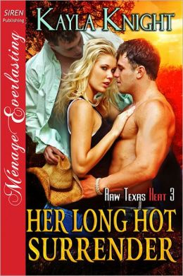 Her Long Hot Surrender [Raw Texas Heat 3] (Siren Publishing Menage Everlasting)