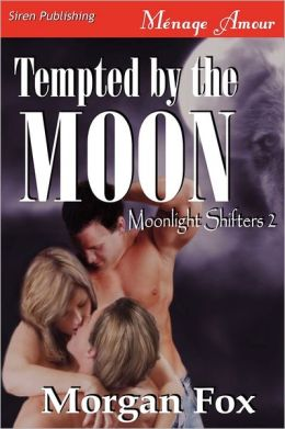 Tempted By The Moon [Moonlight Shifters 2] (Siren Publishing Menage Amour)