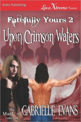 Upon Crimson Waters [Fatefully Yours 2] (Siren Publishing Lovextreme Forever Manlove - Serialized)