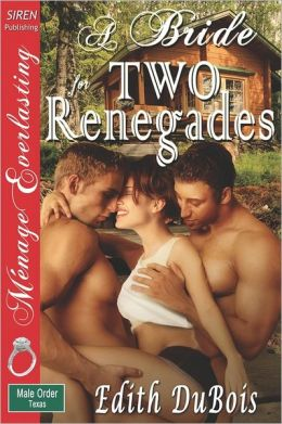 A Bride For Two Renegades [The Male Order, Texas Collection] (Siren Publishing Menage Everlasting)