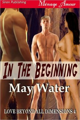 In the Beginning [Love Beyond All Dimensions 4] (Siren Publishing Menage Amour)