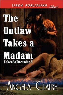 The Outlaw Takes A Madam [Colorado Dreaming 3] (Siren Publishing Classic)