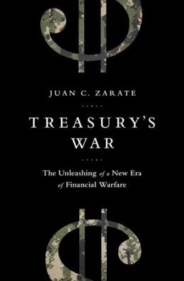 Treasury's War: The Unleashing of a New Era of Financial Warfare