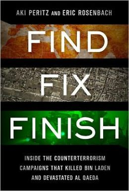 Find, Fix, Finish: Inside the Counterterrorism Campaigns that Killed bin Laden and Devastated Al Qaeda