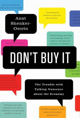 Don't Buy It: The Trouble with Talking Nonsense about the Economy