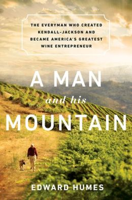 A Man and his Mountain: The Everyman who Created Kendall-Jackson and Became America's Greatest Wine Entrepreneur