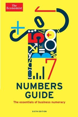 The Economist Numbers Guide (6th Ed): The Essentials of Business Numeracy