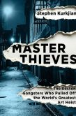 Book Cover Image. Title: Master Thieves:  The Boston Gangsters Who Pulled Off the World's Greatest Art Heist, Author: Stephen Kurkjian