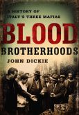 Book Cover Image. Title: Blood Brotherhoods:  A History of Italy's Three Mafias, Author: John Dickie