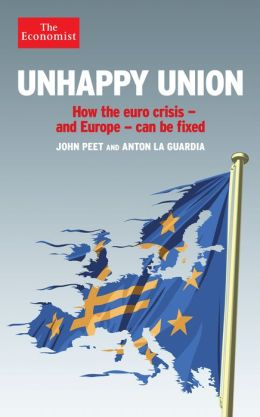 Unhappy Union: How the euro crisis -- and Europe -- can be fixed