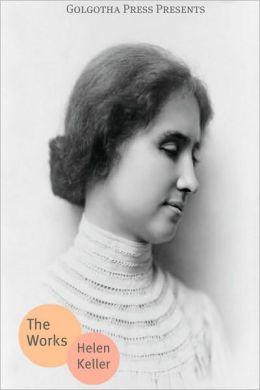 The Essential Works of Helen Keller
