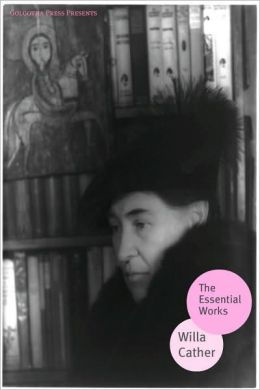 The Essential Works of Willa Cather