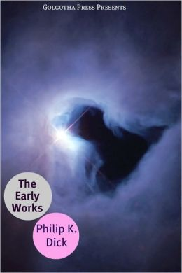The Early Works of Philip K. Dick