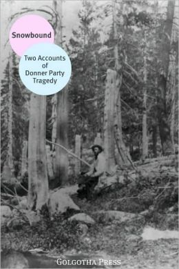 Snowbound:Two Accounts of Donner Party Tragedy