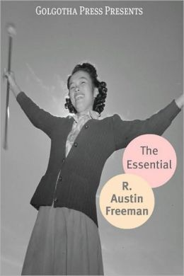 The Essential Works of R. Austin Freeman