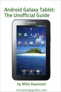 Samsung Galaxy Tablet: The Unofficial Guide
