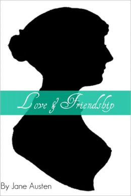 Love and Friendship (includes a short biography on the life of Jane Austen)