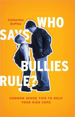 Who Says Bullies Rule?: Common Sense Tips to Help Your Kids Cope