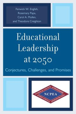 Educational Leadership at 2050: Conjectures, Challenges, and Promises
