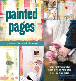 Painted Pages: Fueling Creativity with Sketchbooks and Mixed Media (PagePerfect NOOK Book)