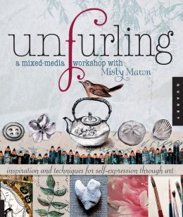 Unfurling, A Mixed-Media Workshop with Misty Mawn: Inspiration and Techniques for Self-Expression through Art (PagePerfect NOOK Book)