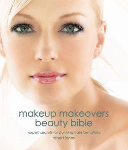 Makeup Makeovers Beauty Bible: Expert Secrets for Stunning Transformations